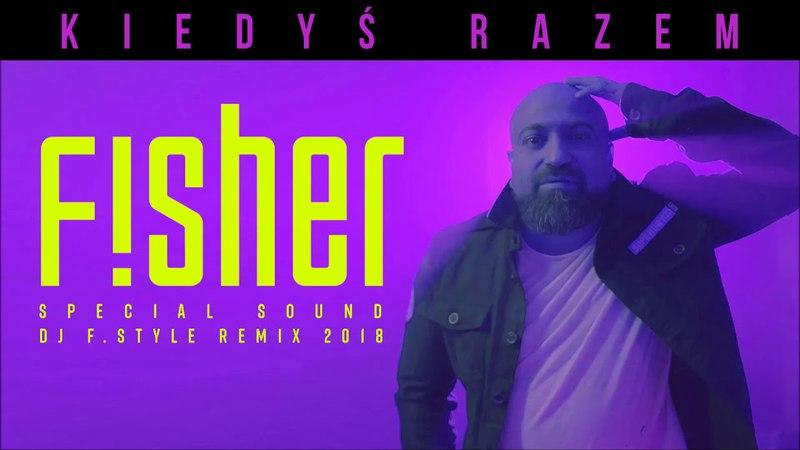 FISHER - Kiedyś razem (Special Sound Dj F.Style Remix 2018)