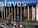 Slaves!