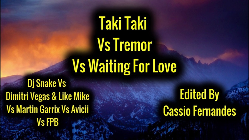 Dj Snake Vs DVLM Martin Garrix Vs Avicii - Taki Taki Vs Tremor Vs Waiting For Love