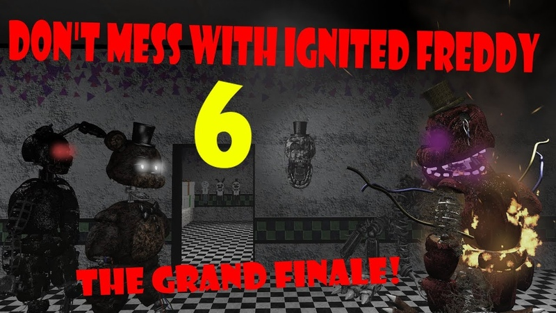 [SFM FNAF] Don't mess with Ignited Freddy 6 - THE GRAND FINALE! | Bertbert