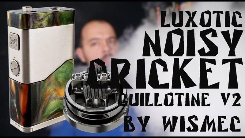Luxotic Noisy Cricket | Guillotine v2 RDA by Wismec | Детальный обзор