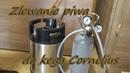 Cornelius Keg – Zlewanie piwa domowego do kega, kegowanie i gazowanie