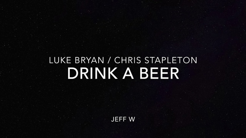 Drink a Beer - Luke Bryan / Chris Stapleton (Jeff W)