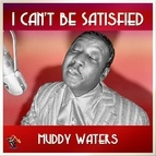 Muddy Waters альбом I Can't Be Satisfied