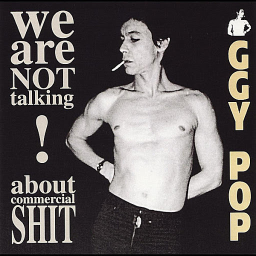 Iggy Pop альбом We Are Not Talking About Commercial Shit!