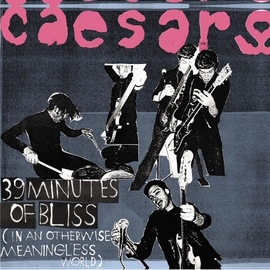 Caesars альбом 39 Minutes of Bliss (In An Otherwise Meaningless World)