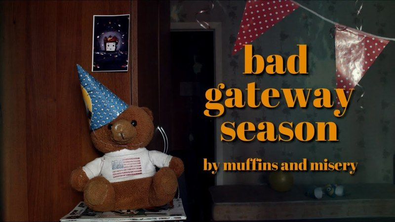 Muffins and misery - bad gateway season. spring'18 (sampler). some snippets for my fam
