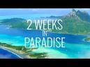 2 Weeks in Paradise Tahiti Bora Bora and Moorea in 4K