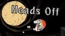 ОРУЩИЕ ГОЛОВЫ! - HEADS OFF