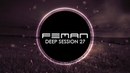 Deep Session #27 Mixed by DJ FEMAN [Deep House, Tech House]