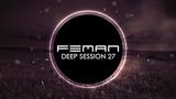 Deep Session #27 Mixed by DJ FEMAN Deep House, Tech House