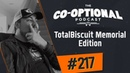 The Co-Optional Podcast Ep. 217 TotalBiscuit Memorial Edition [strong language] - May 31st, 2018