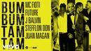 Mc Fioti Future J Balvin Stefflon Don Juan Magan Bum Bum Tam Tam