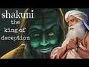 Sadhguru:The horrific unknown tales of Shakuni-An embodiment of deceit