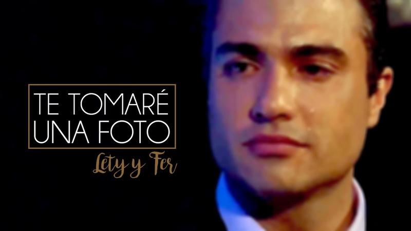 TE TOMARÉ UNA FOTO - Lety Fernando ♥