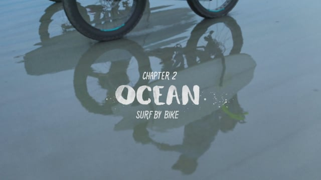 WATER CYCLE CHAPTER 2 - OCEAN, SURF BY BIKE