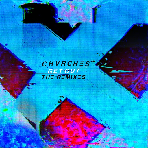 CHVRCHES альбом Get Out (The Remixes)
