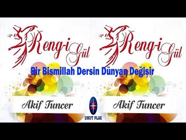 Akif Tuncer - Bir Bismillah Dersin Dünyan Değişir / En Yeni Süper İlahiler