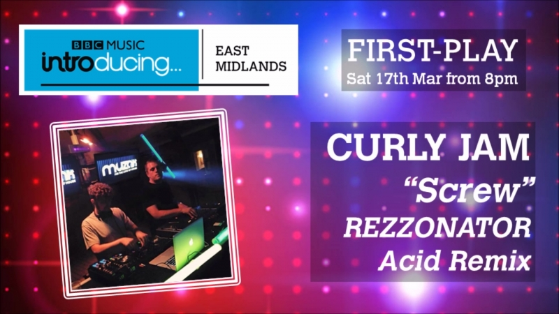 Curly Jam - Screw - Rezzonators Acid Remix on BBC Introducing East Midlands 17318