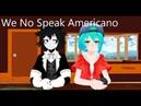 MMD x AU We No Speak Americano