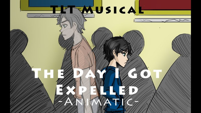The Day I Got Expelled |Animatic| - TLT Musical