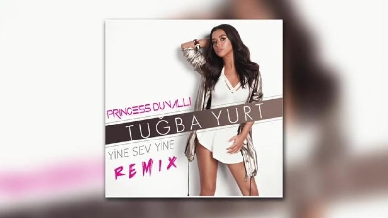 Tuğba Yurt - Yine Sev Yine (Princess Duvalli Remi(480P).mp4