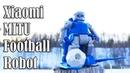 10 фактов о Xiaomi MITU Football Robot II Роботы наши друзья