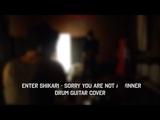 DRUM GUITAR COVER W LYRICS - SORRY YOU ARE NOT A WINNER - ENTER SHIKARI