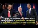 Trump Vou aniquilar a tirania em Cuba