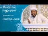 Достоинства Ляйлятуль Кадр (полное видео) / Максатбек Каиргалиев