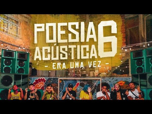 Poesia Acústica 6 - Era Uma Vez - Mc Cabelinho   MODE$TIA   Bob   Azzy   Filipe Ret   Dudu   Xamã