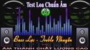 Nhạc Test Loa Chuẩn Âm || Bass Treble Cực Chuẩn || Organ Đại Nghiệp || Nhạc Sống 365