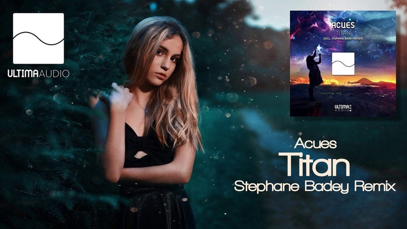 Acues - Titan (Stephane Badey Remix) [Ultima Audio]