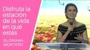 Disfruta la estación de la vida en qué estás Gloriana Montero Prédicas Cristianas 2018