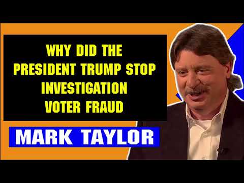 Mark Taylor Update June 18 2018 — WHY DID THE PRESIDENT TRUMP STOP INVESTIGATION VOTER FRAUD