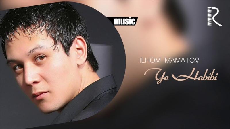 Ilhom Mamatov Yo Habibi Илхом Маматов Ё Хабиби music version