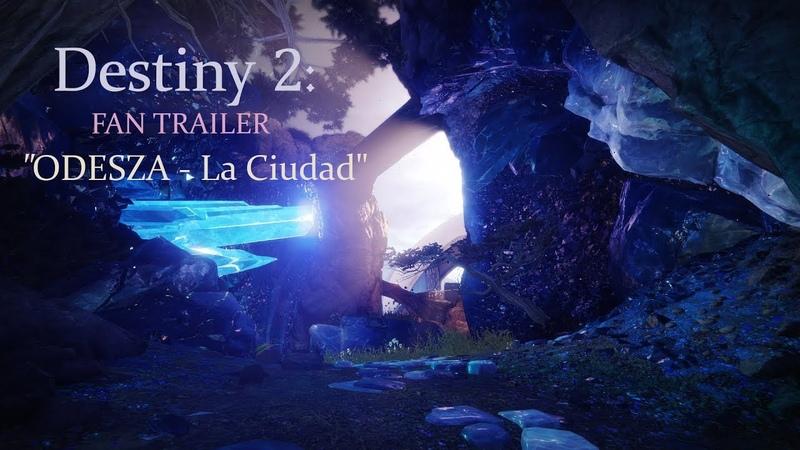 Destiny 2 FAN TRAILER | ODESZA - La Ciudad