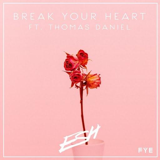 ESH альбом Break Your Heart (feat. Thomas Daniel)