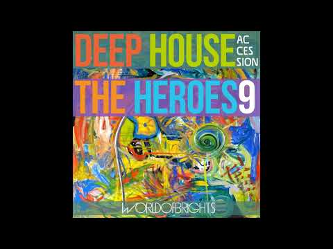 WorldOfBrights - Deep House The Heroes Vol. IX ACCESSION (Megamix)