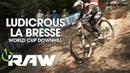 LUDICROUS LA BRESSE Vital RAW World Cup Downhill