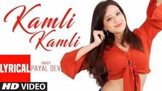 Kamli Kamli Lyrical Video | Payal Dev | Raaj Aashoo | Latest Song 2018