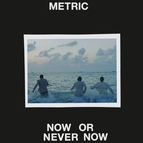 Metric альбом Now or Never Now