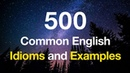500 Common English Idioms and Examples