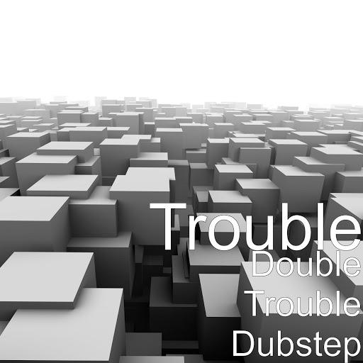 Trouble альбом Double Trouble Dubstep