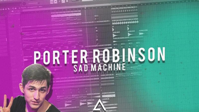 [REMAKE] Porter Robinson - Sad Machine [FL Studio FREE FLP]