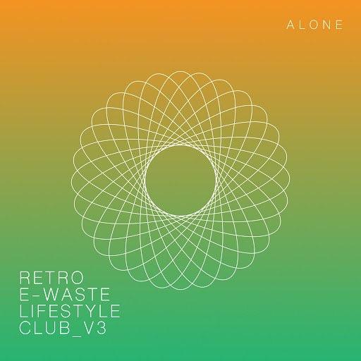 ALONE альбом Retro E-Waste Lifestyle Club V3