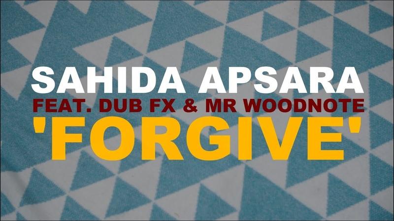 Sahida Apsara with Dub FX Mr Woodnote 'Forgive'
