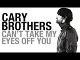 Cary Brothers - Can't Take My Eyes Off You