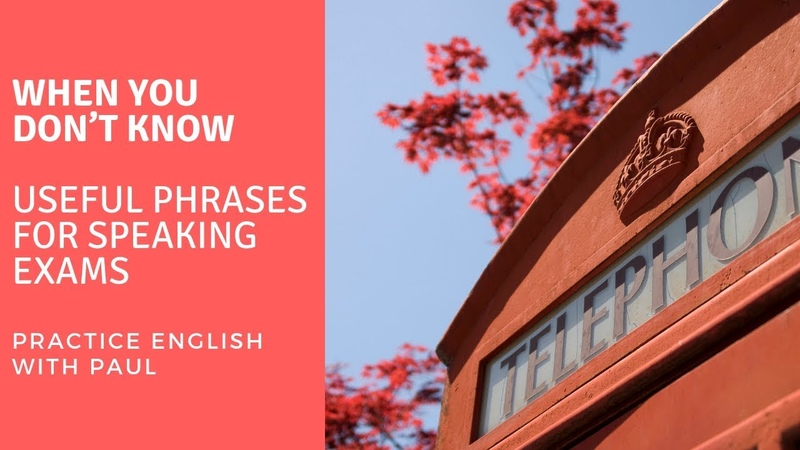 Useful phrases for your speaking exams when you don't know what to say — with Paul Newson