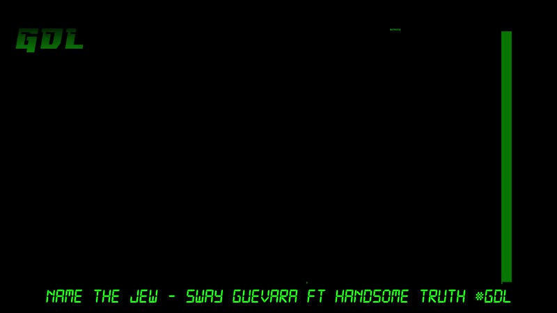 NAME THE JEW - Sway Guevara Ft Handsome Truth GDL.mp4